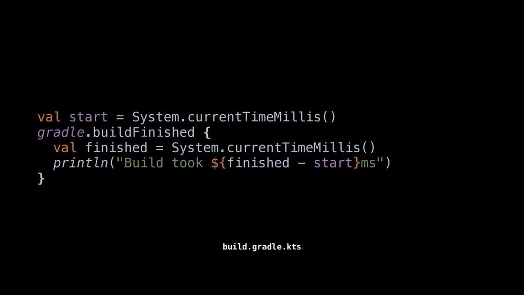 val start = System.currentTimeMillis() gradle.b...