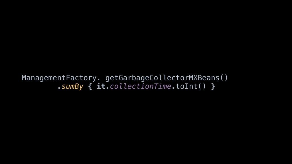 ManagementFactory. getGarbageCollectorMXBeans()...