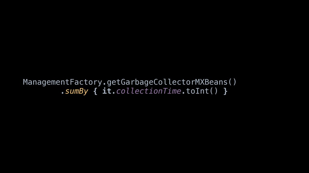 ManagementFactory.getGarbageCollectorMXBeans() ...