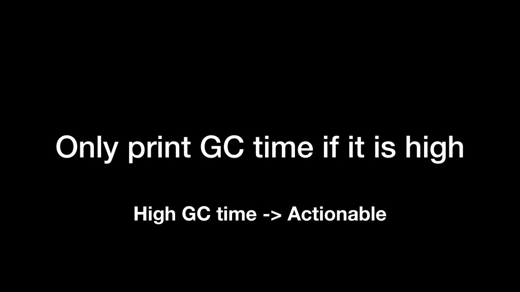 Only print GC time if it is high High GC time -...