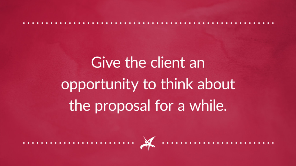 Give the client an opportunity to think about t...