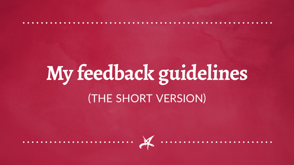 My feedback guidelines (THE SHORT VERSION)