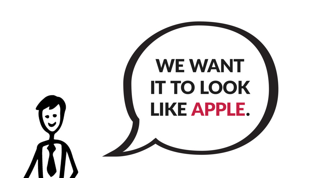 WE WANT IT TO LOOK LIKE APPLE.
