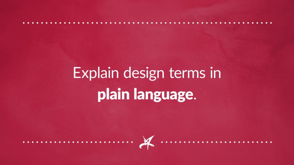 Explain design terms in plain language.