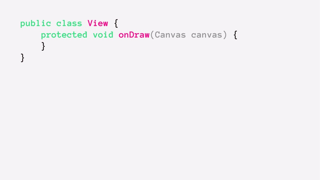 public class View { protected void onDraw(Canva...