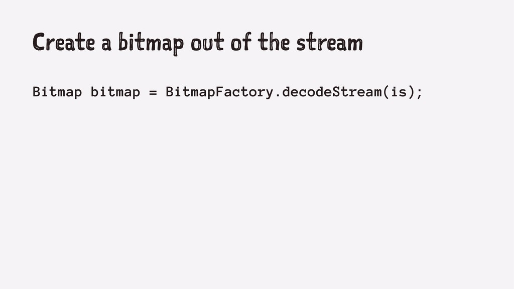 Create a bitmap out of the stream Bitmap bitmap...