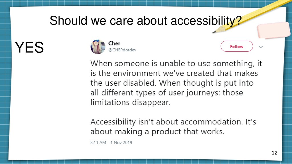 Should we care about accessibility? YES 12