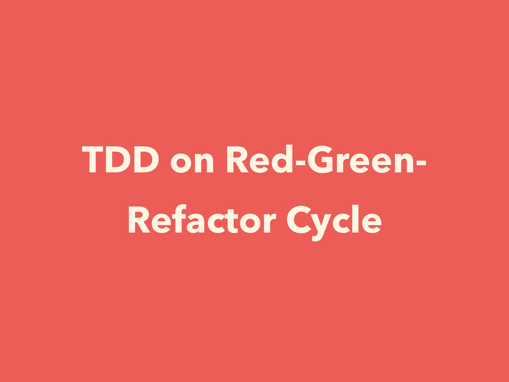 TDD on Red-Green- Refactor Cycle