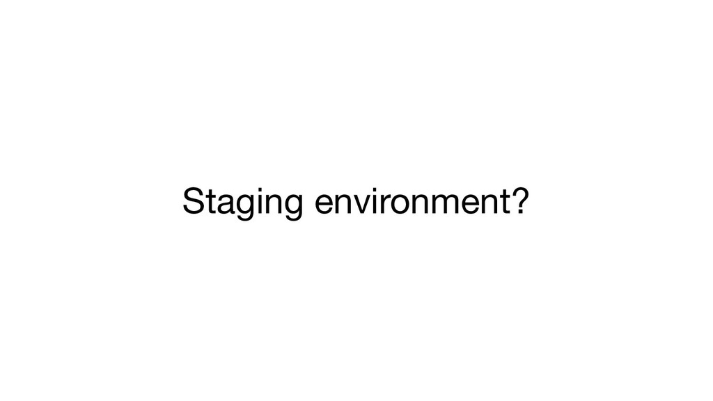 Staging environment?