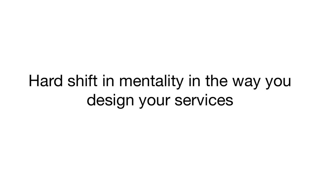 Hard shift in mentality in the way you design y...