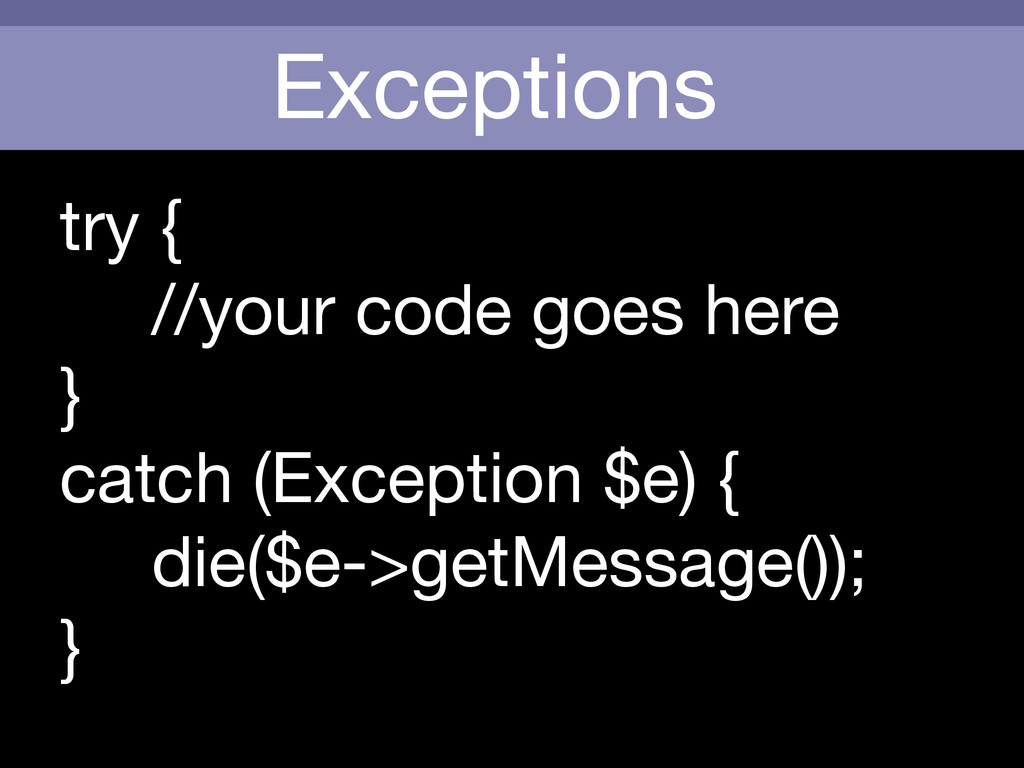 Exceptions try {  //your code goes here  }  cat...