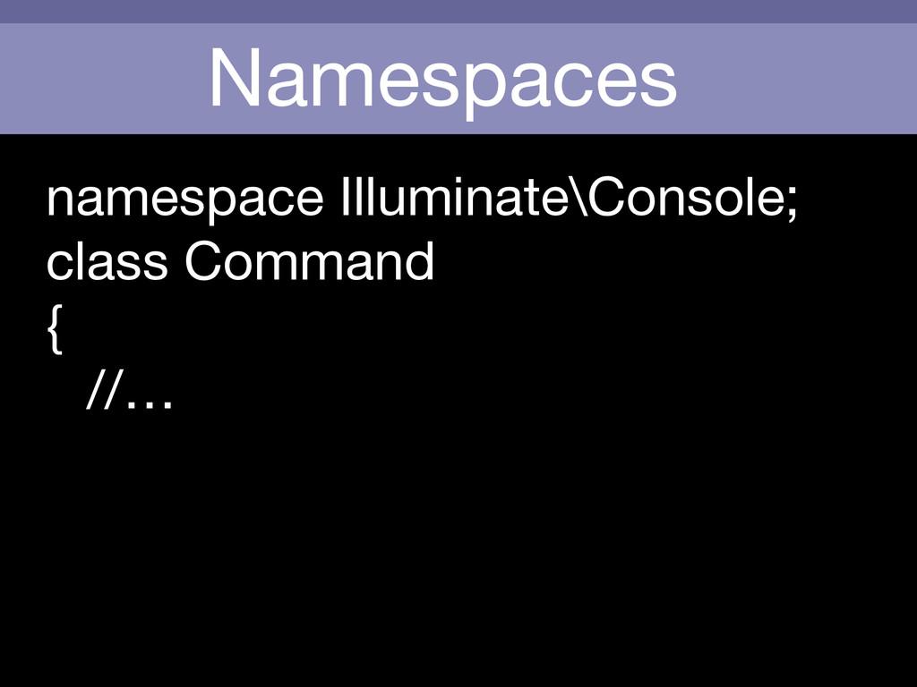 Namespaces namespace Illuminate\Console;  class...