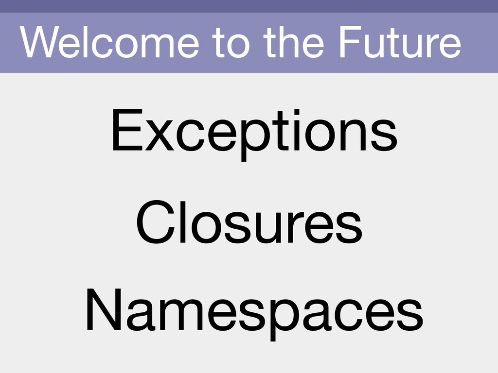 Welcome to the Future Exceptions Namespaces Clo...