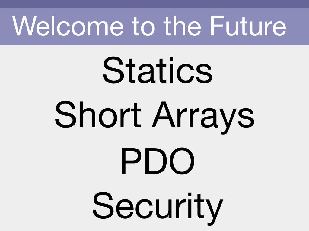 Welcome to the Future Statics PDO Short Arrays ...