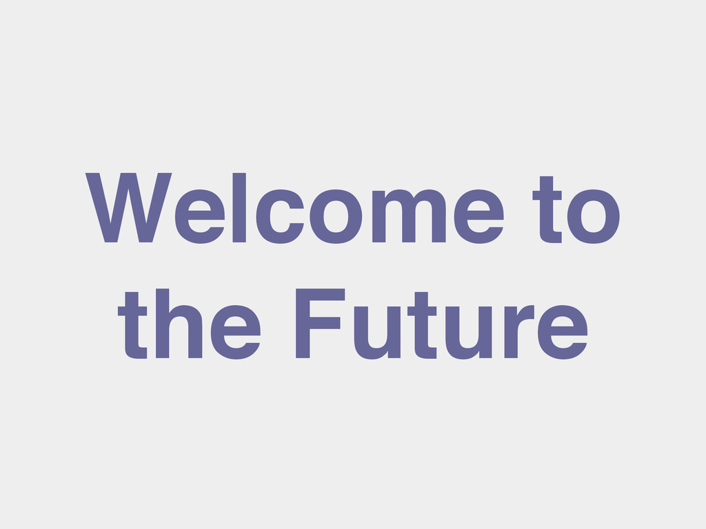 Welcome to! the Future