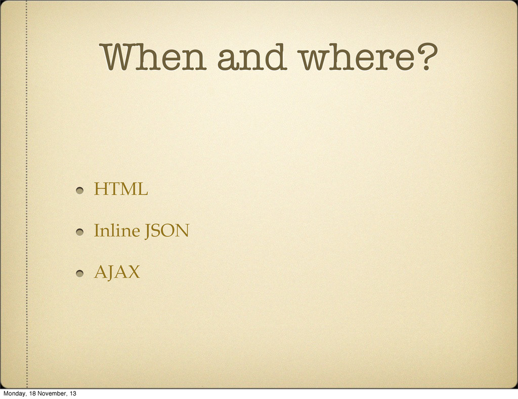 When and where? HTML Inline JSON AJAX Monday, 1...