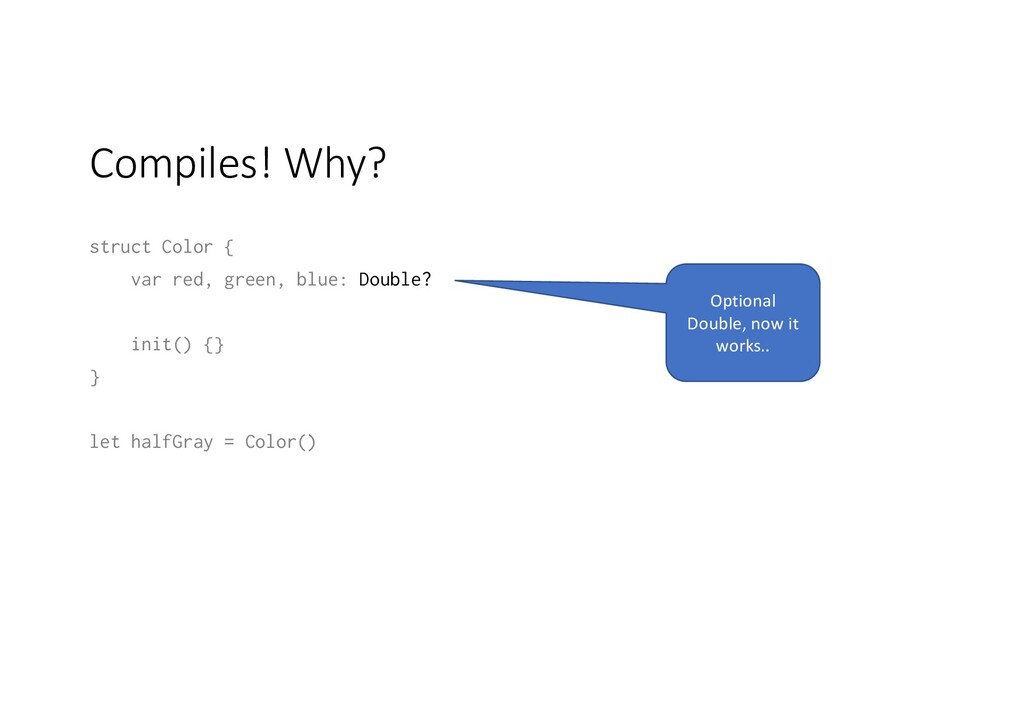 Compiles! Why? struct Color { var red, green, b...