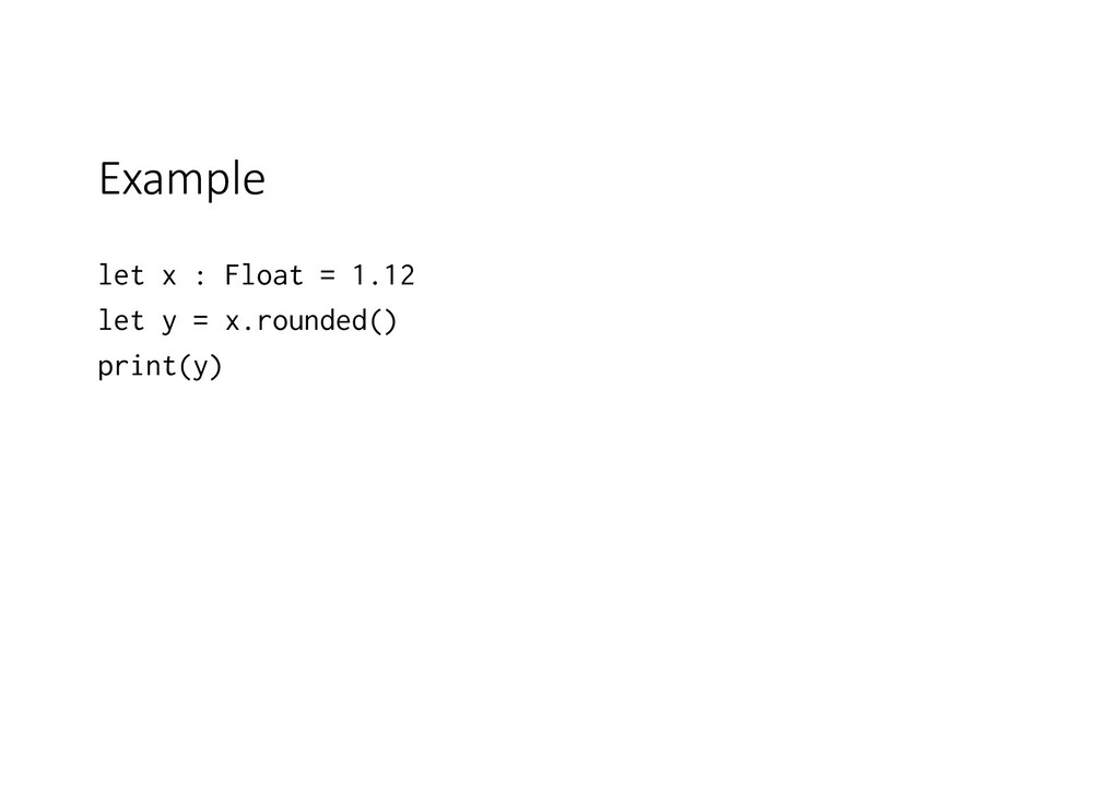 Example let x : Float = 1.12 let y = x.rounded(...