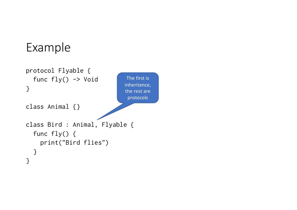 Example protocol Flyable { func fly() -> Void }...