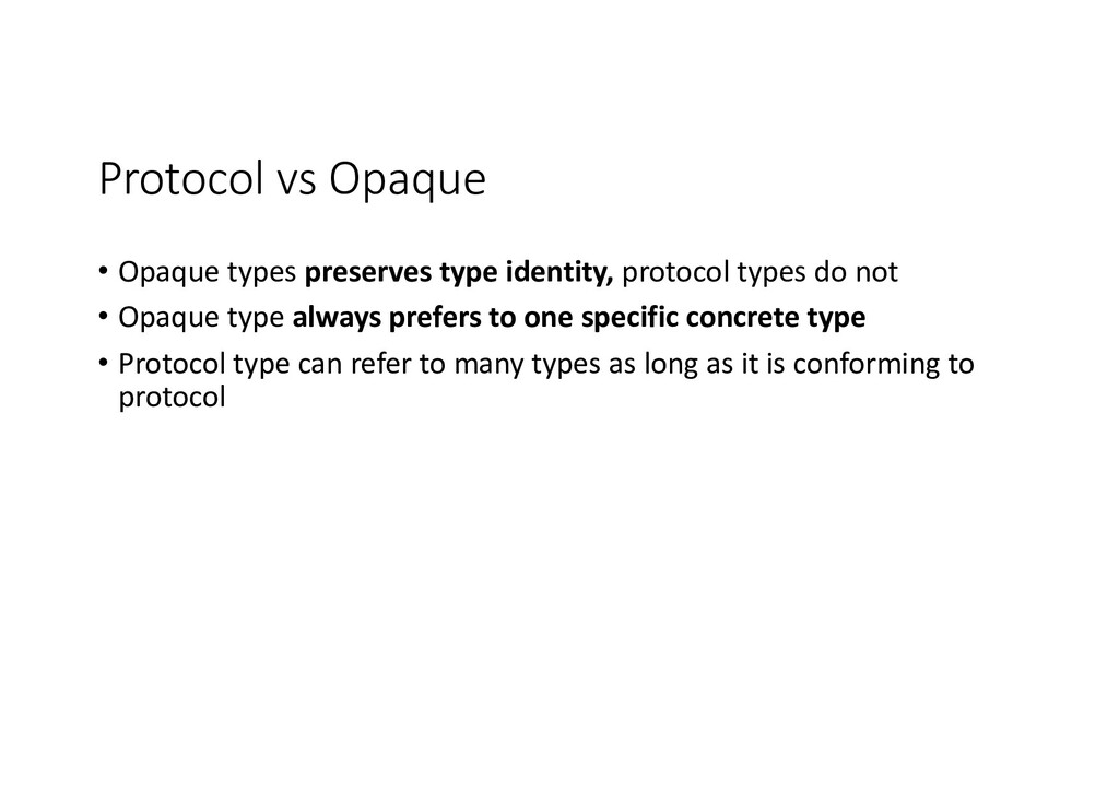 Protocol vs Opaque • Opaque types preserves typ...
