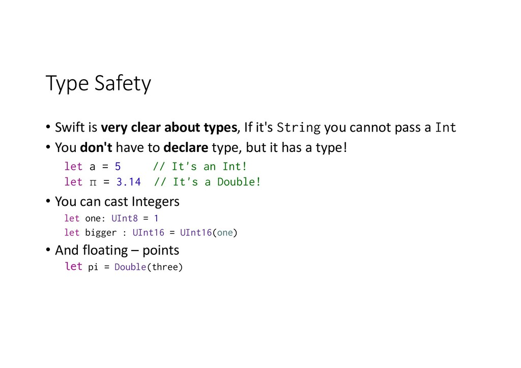 Type Safety • Swift is very clear about types, ...