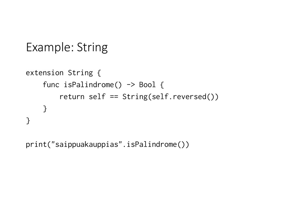 Example: String extension String { func isPalin...