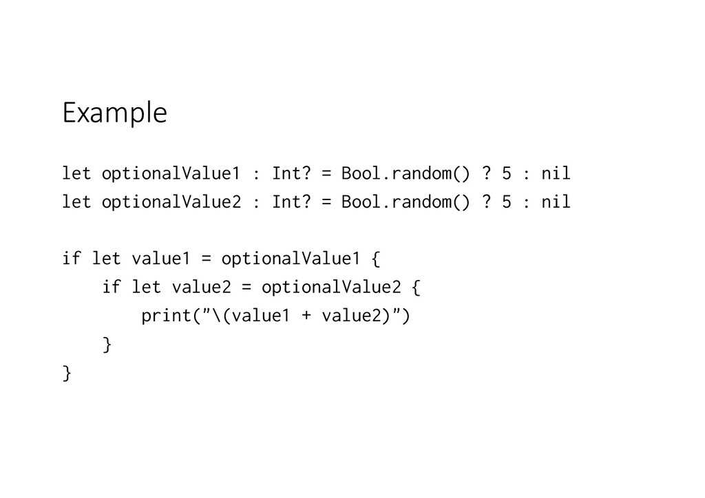 Example let optionalValue1 : Int? = Bool.random...