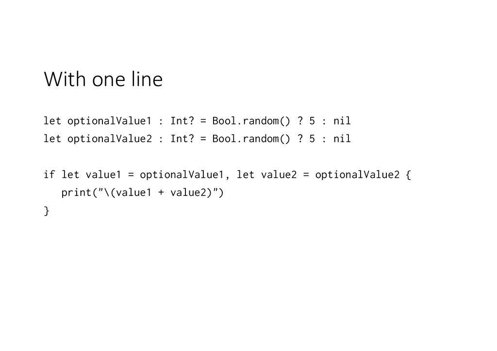 With one line let optionalValue1 : Int? = Bool....