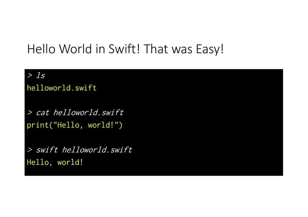 Hello World in Swift! That was Easy! > ls hello...