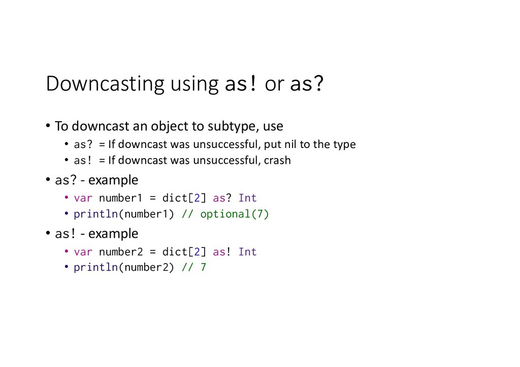 Downcasting using as! or as? • To downcast an o...