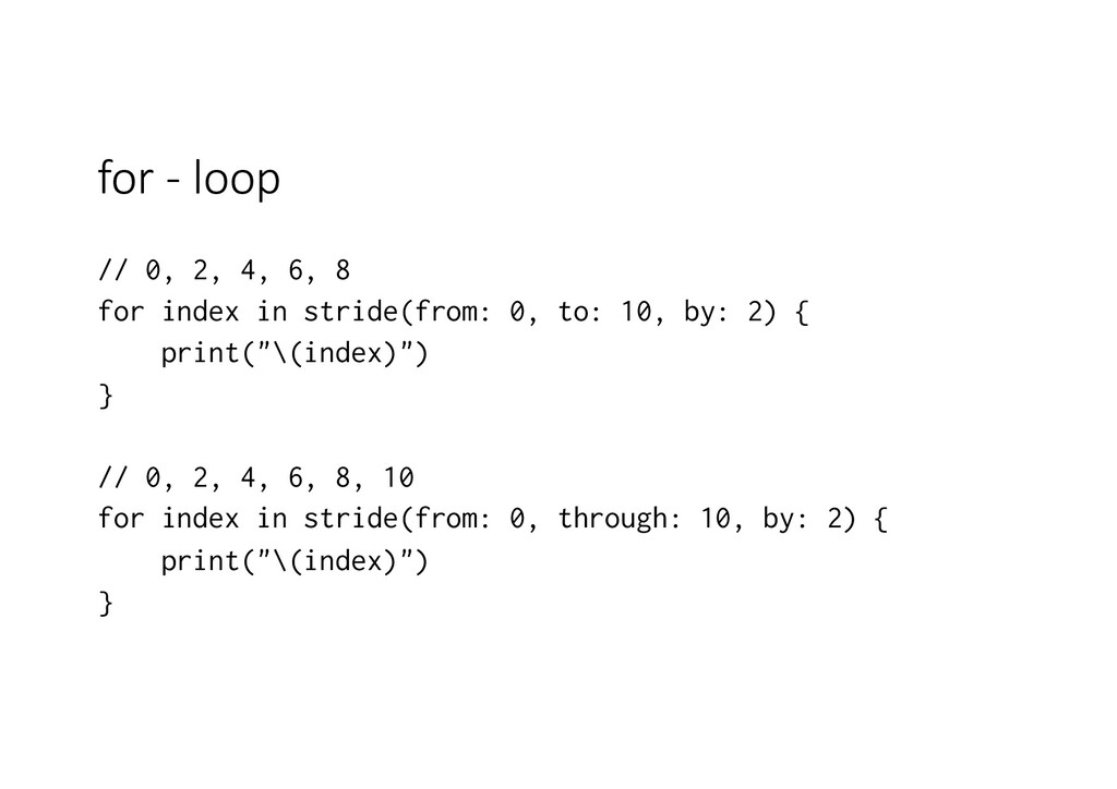 for - loop // 0, 2, 4, 6, 8 for index in stride...