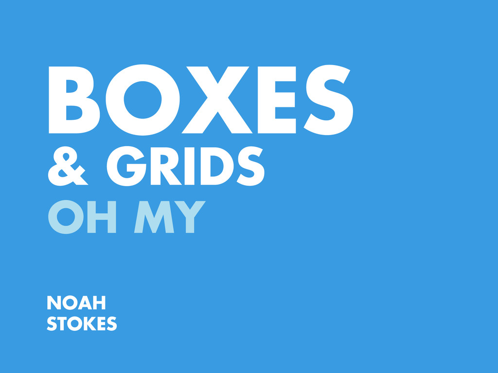 BOXES OH MY NOAH STOKES & GRIDS