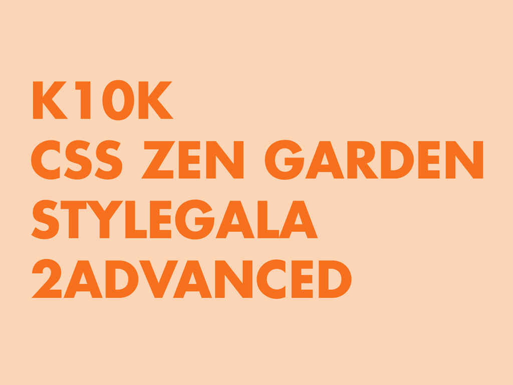 K10K CSS ZEN GARDEN STYLEGALA 2ADVANCED