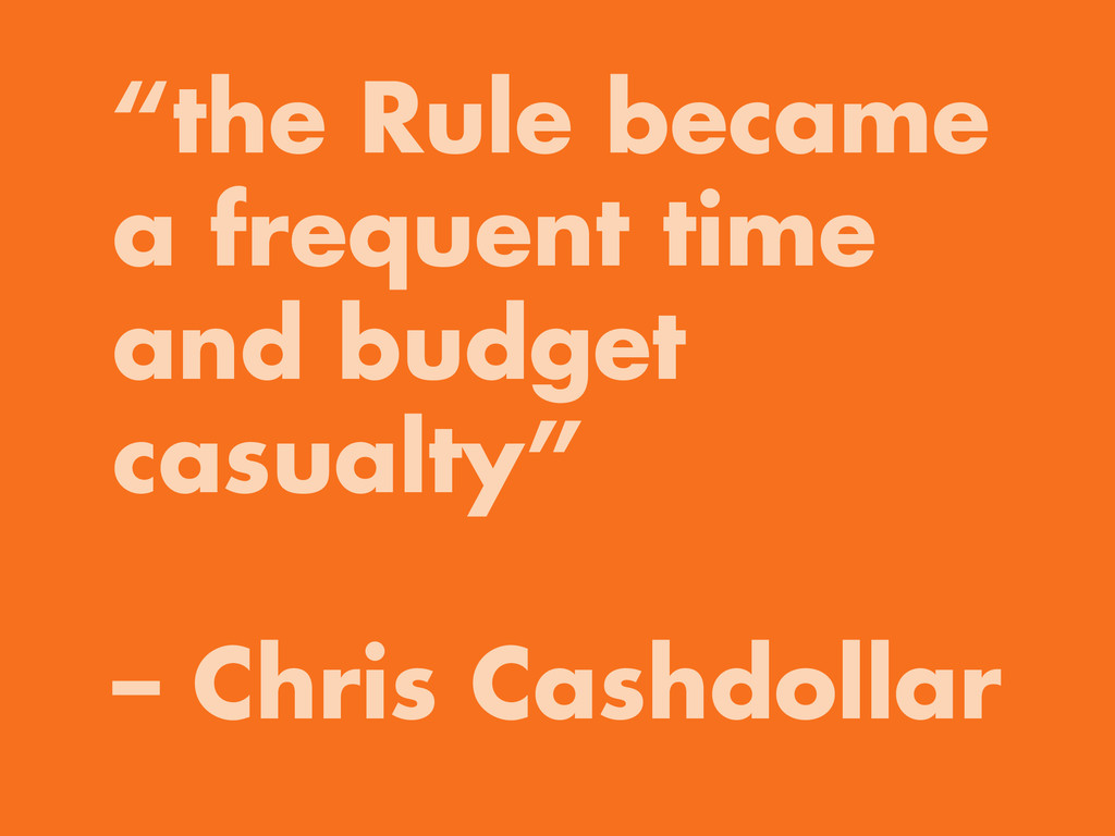 """the Rule became a frequent time and budget cas..."
