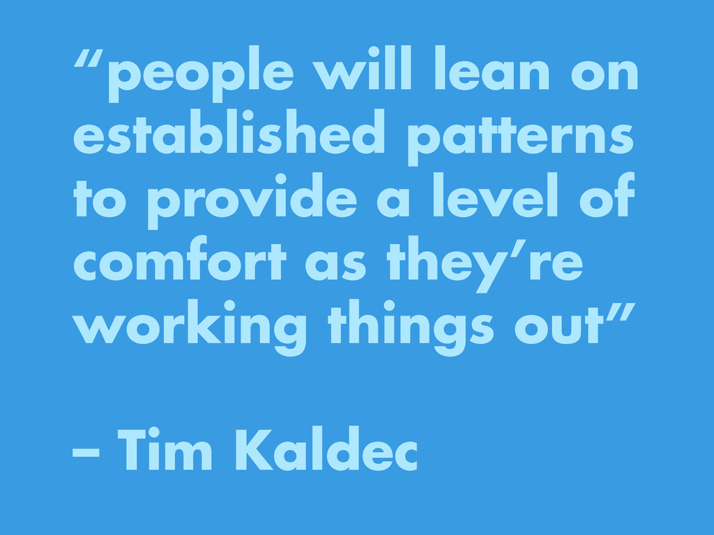 """people will lean on established patterns to pr..."
