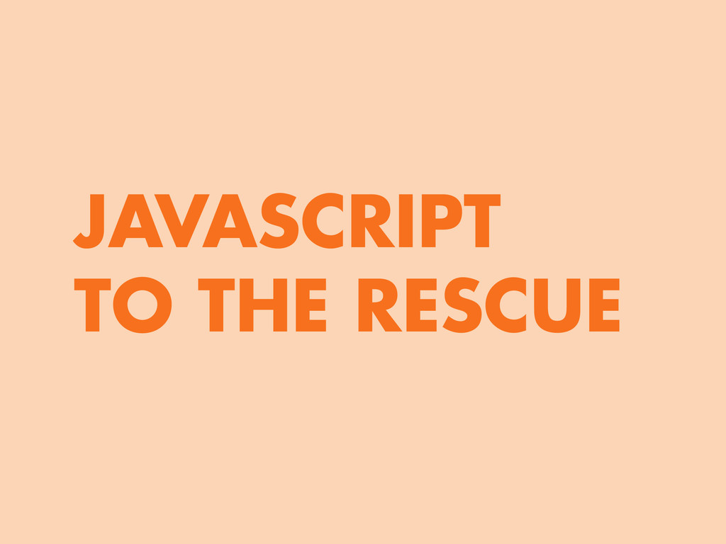 JAVASCRIPT TO THE RESCUE