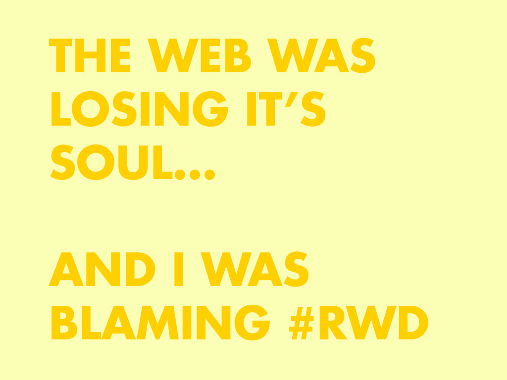 THE WEB WAS LOSING IT'S SOUL… 