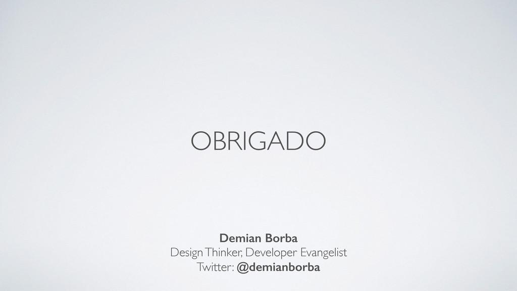 OBRIGADO Demian Borba Design Thinker, Developer...