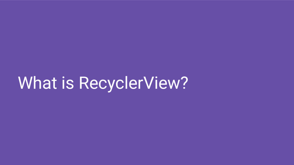 What is RecyclerView?