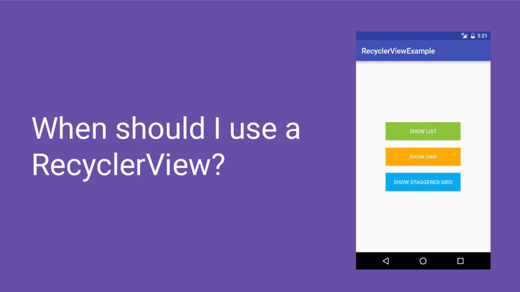 When should I use a RecyclerView?