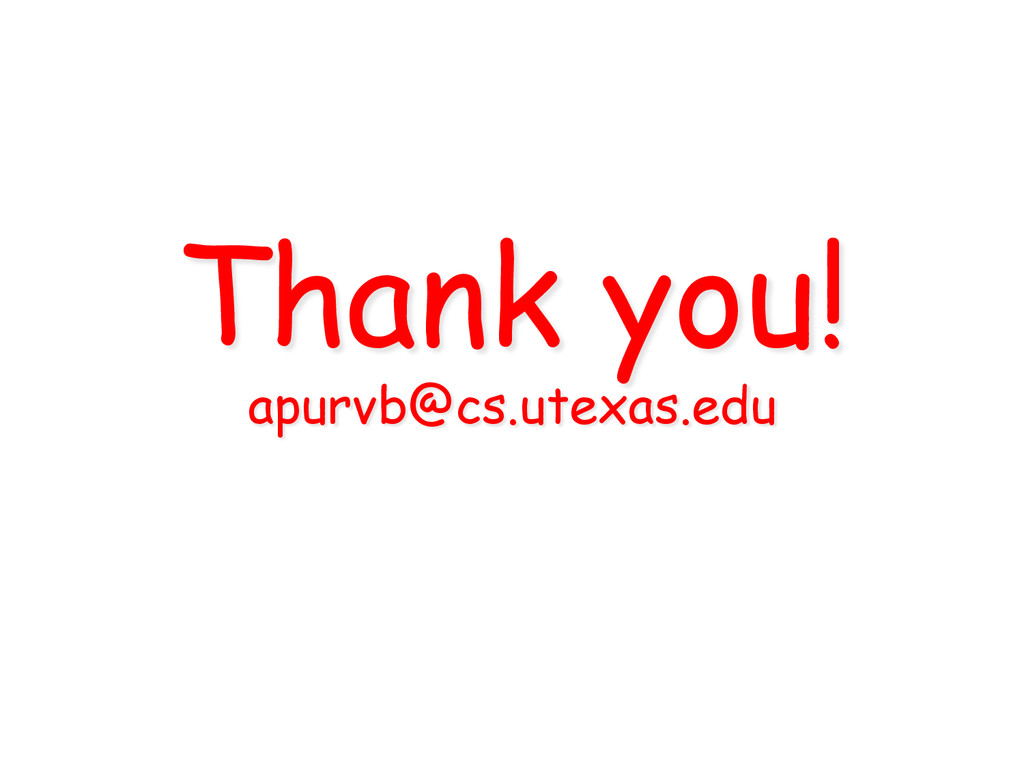 Thank you! apurvb@cs.utexas.edu