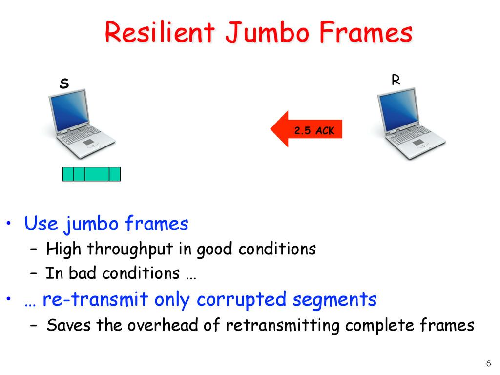 6 Resilient Jumbo Frames S R • Use jumbo frame...