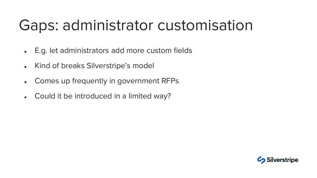 ● E.g. let administrators add more custom fields...