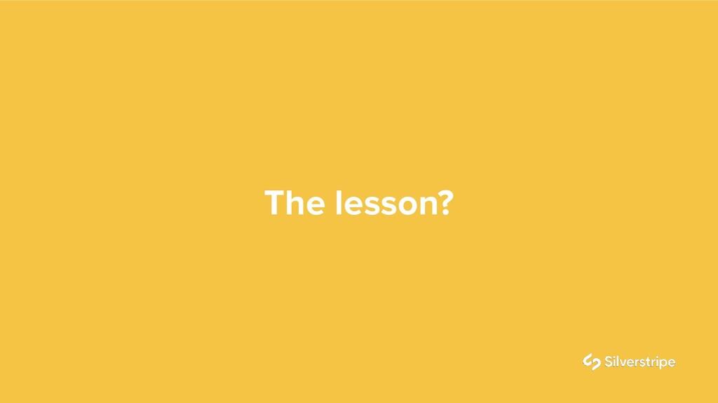 The lesson?