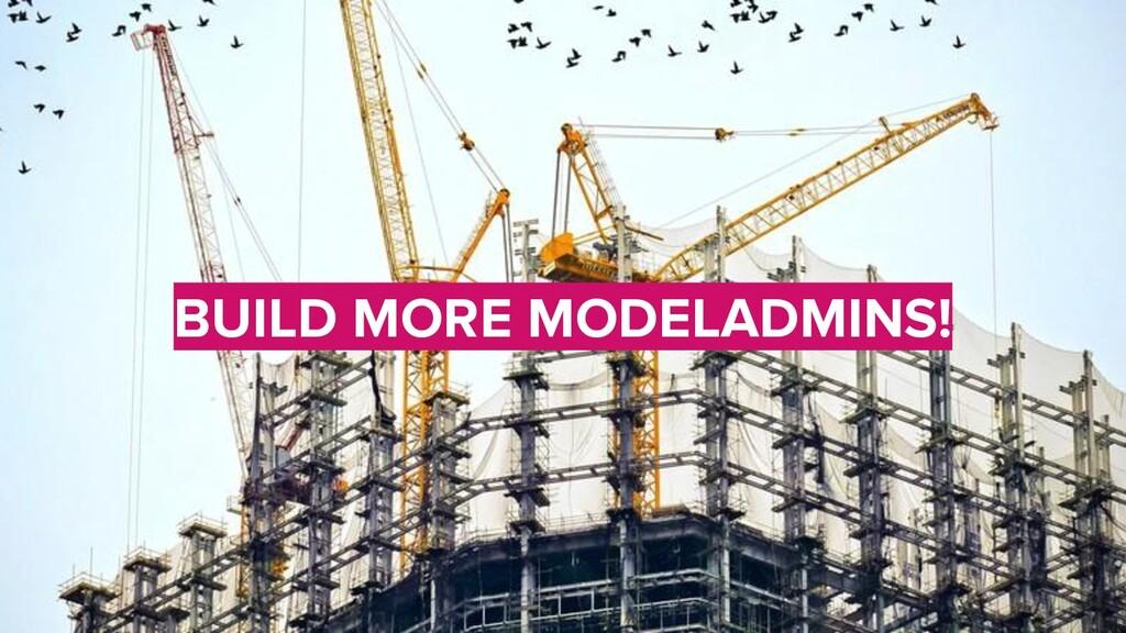 BUILD MORE MODELADMINS!