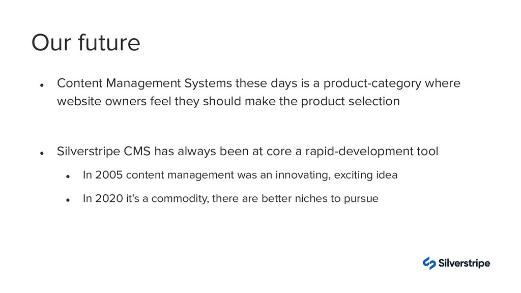 Our future ● Content Management Systems these d...