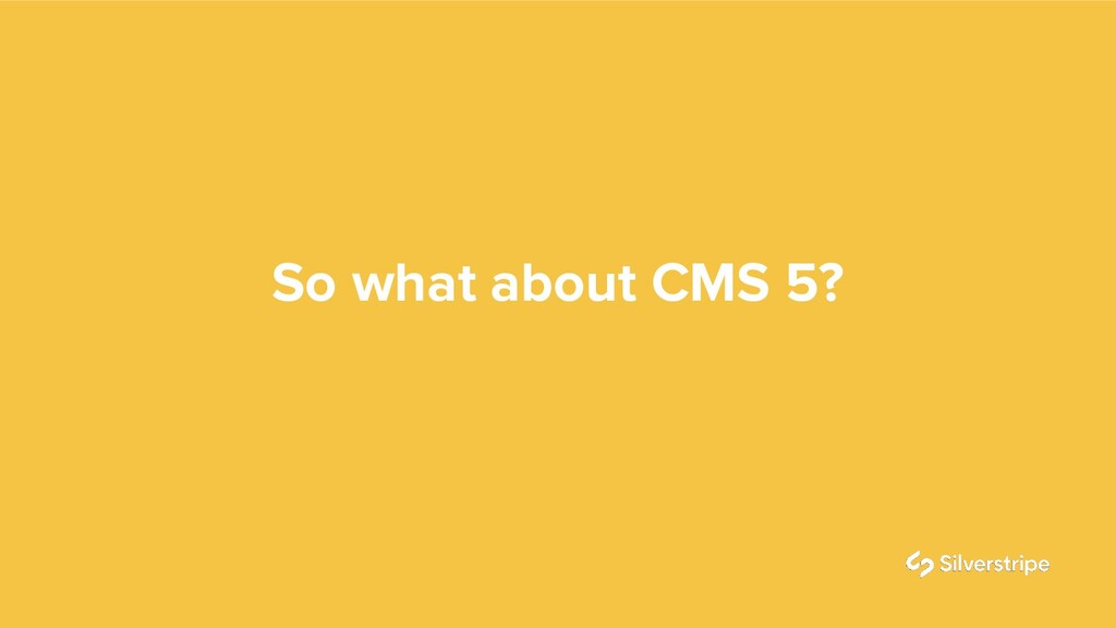 So what about CMS 5?