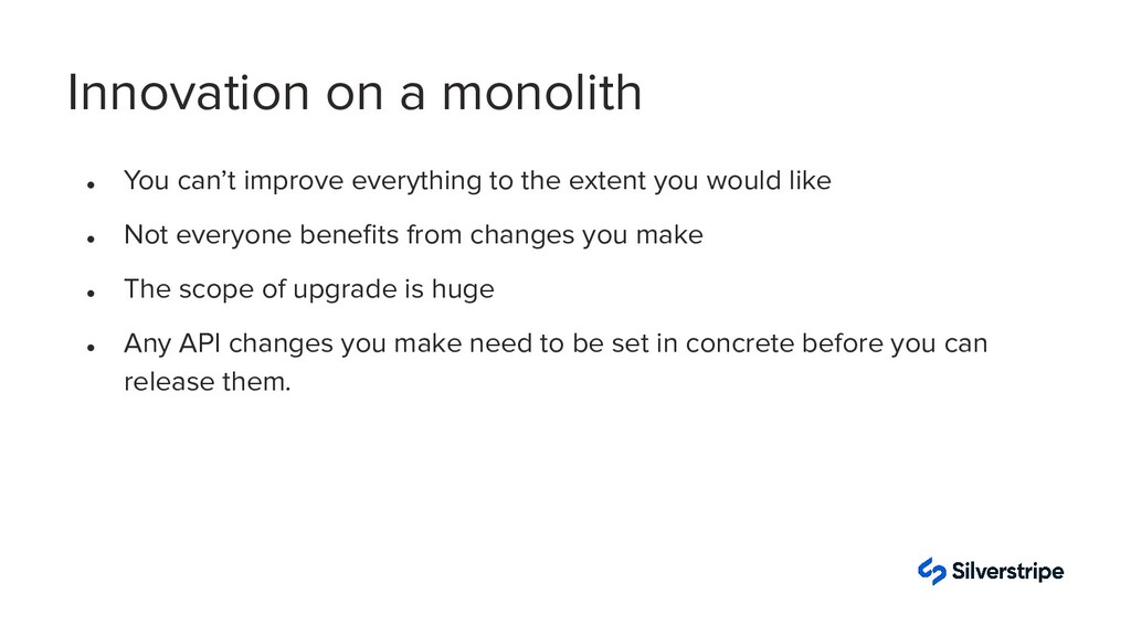 Innovation on a monolith ● You can't improve ev...