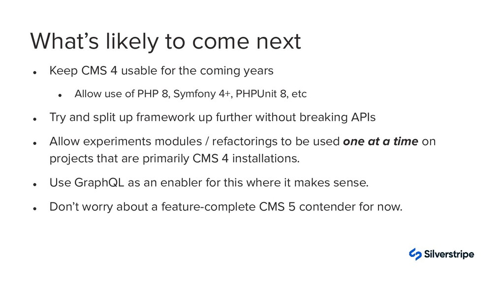 What's likely to come next ● Keep CMS 4 usable ...