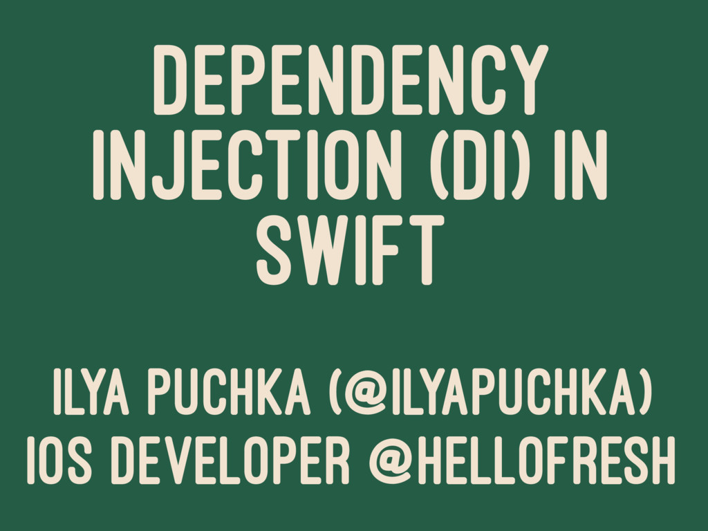 DEPENDENCY INJECTION (DI) IN SWIFT ILYA PUCHKA ...